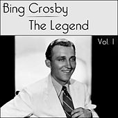 Bing Crosby - The Legend - Volume 1 by Bing Crosby