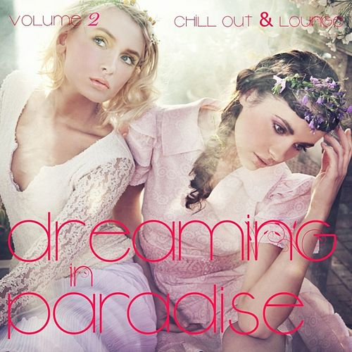 Dreaming In Paradise, Vol. 2 (Chill Out and Lounge) by Various Artists