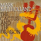 The Cactus and the Dragon by Mark Mulholland