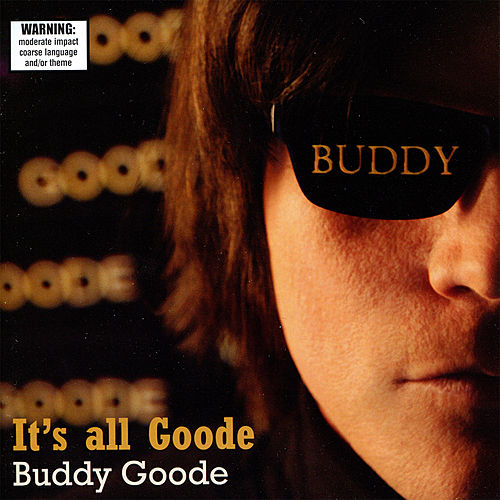It's All Goode by Buddy Goode