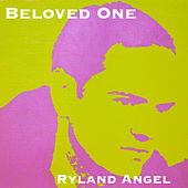 Beloved One by Ryland Angel