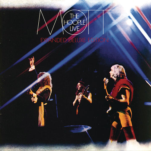 Mott The Hoople Live (Expanded Deluxe Edition) by Mott the Hoople