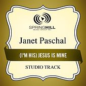 (I'm His) Jesus Is Mine (Studio Track) by Janet Paschal