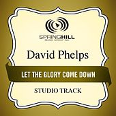 Let The Glory Come Down (Studio Track) by David Phelps
