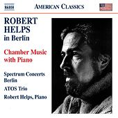 Robert Helps in Berlin - Chamber Music with Piano by Various Artists