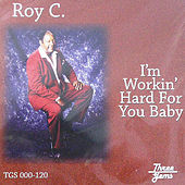 Im Working Hard For You Baby by Roy C