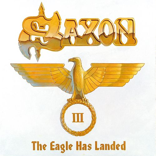 The Eagle Has Landed Pt. 3 by Saxon