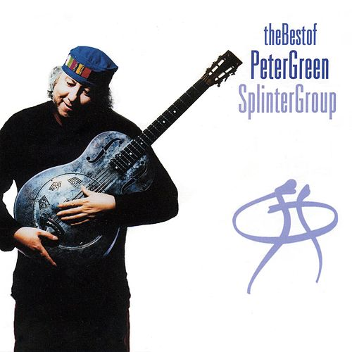 The Best Of Peter Green Splinter Group by Peter Green