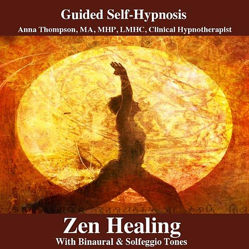 Zen Healing Hypnosis With Binaural & Solfeggio Tones by Anna Thompson