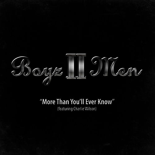 More Than You'll Ever Know (feat. Charlie Wilson) - Single by Boyz II Men