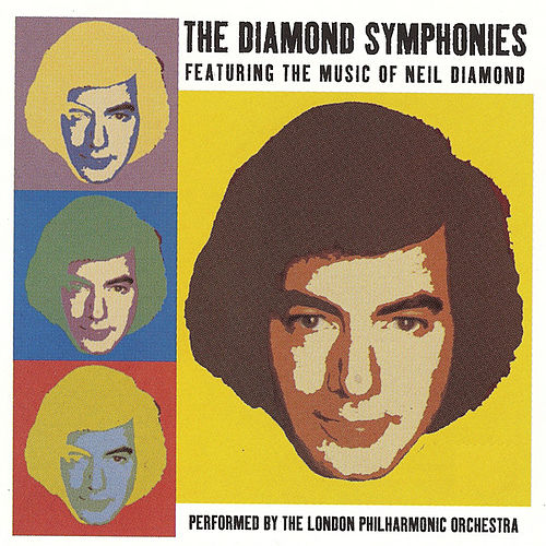 The Diamond Symphonies Featuring The Music Of Neil Diamond by London Philharmonic Orchestra