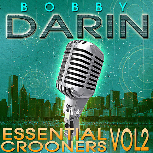Essential Crooners Vol 2 - Bobby Darin - The Greatest Hits (Digitally Remastered) by Bobby Darin
