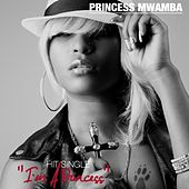 I'm A Princess - Single by Princess Mwamba