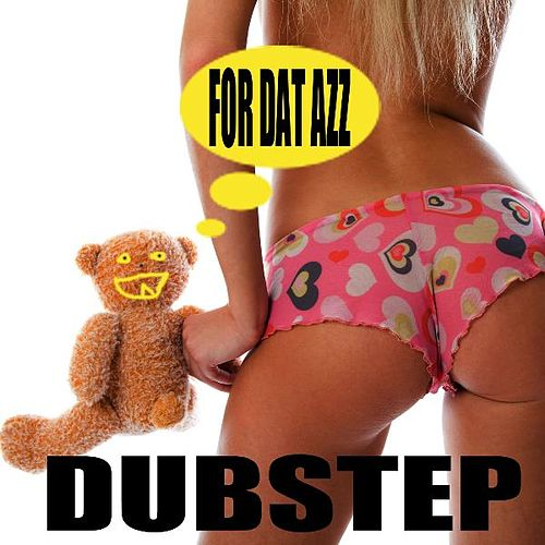 For Dat Azz by Dubstep