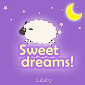 Sweet Dreams (Nursery Rhymes, Children's Songs and Music Lullabies for Babies and Toddlers Played On Piano) by Lullaby