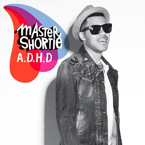 Adhd by Master Shortie