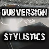 Stylistics by Dubversion
