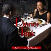 Dinner Time: Romantic Dinner Party Music by Dinner Music
