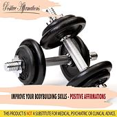 Improve Your Bodybuilding Skills - Affirmations by Positive Affirmations