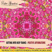 Getting Into Deep Trance - Positive Affirmations by Positive Affirmations