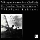 The Complete Piano Music of Mikalojus Konstantinas Čiurlionis, Vol. 3 by Nikolaus Lahusen