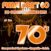 Please Don't Go - 30 Great Dance Hits Of The 70's by Various Artists