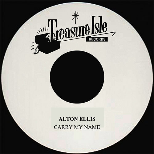 Carry My Name by Alton Ellis