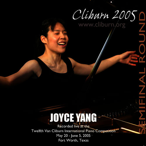 2005 Van Cliburn International Piano Competition Semifinal Round by Joyce Yang