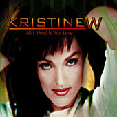 All I Need Is Your Love - Single by Kristine W.