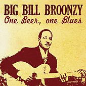 Big Bill Broonzy, One Beer One Blues by Big Bill Broonzy