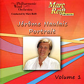 Jérôme Naulais: Portrait, Vol. 1 by Philharmonic Wind Orchestra
