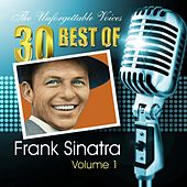The Unforgettable Voices: 30 Best of Frank Sinatra Vol. 1 by Frank Sinatra