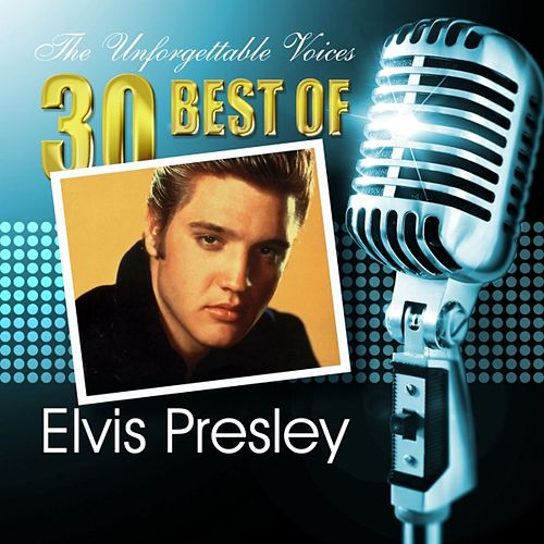 The Unforgettable Voices: 30 Best of Elvis Presley by Elvis Presley
