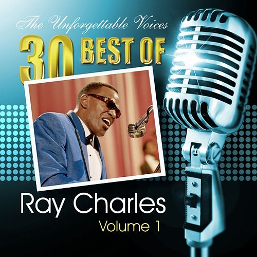 The Unforgettable Voices: 30 Best of Ray Charles Vol. 1 by Ray Charles