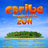 Caribe Tropical Hits 2011 by Various Artists