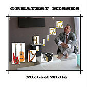 Greatest Misses by Michael White