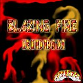 Blazing Fire Riddim by Various Artists