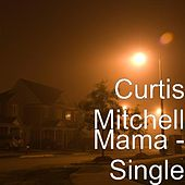 Mama - Single by Curtis Mitchell