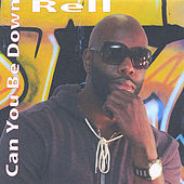 Can You Be Down by Rell