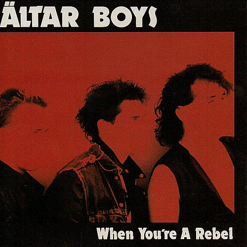 When You're a Rebel (feat. Mike Stand, Altar Billies & Clash of Symbols) by Altar Boys