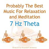 Probably The Best Music For Relaxation and Meditation: 7 Hz Theta - Single by Binaural