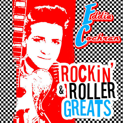 Rockin' and Roller Greats - Eddie Cochran by Eddie Cochran