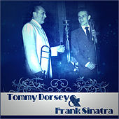 Tommy Dorsey and Frank Sinatra by Tommy Dorsey
