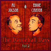 Al Jolson and Eddie Cantor - The Dancehall Days - Volume 2 by Various Artists
