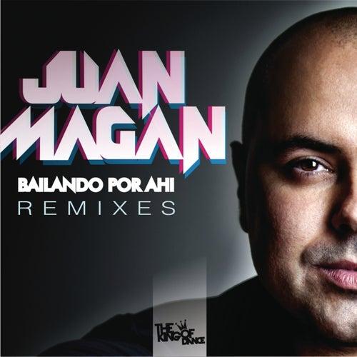 Bailando Por Ahi (Club Remixes) by Juan Magan
