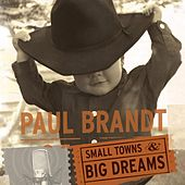 Small Towns & Big Dreams by Paul Brandt