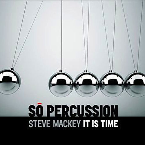 Mackey: It Is Time by So Percussion