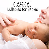 Classical Lullabies for Babies by Classical Lullabies for Babies Academy