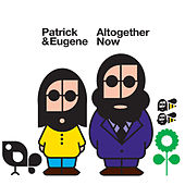 Altogether Now by Patrick & Eugene