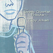 The String Quartet Tribute To Clay Aiken by Various Artists
